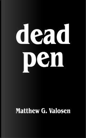 Dead Pen by Matthew G. Valosen