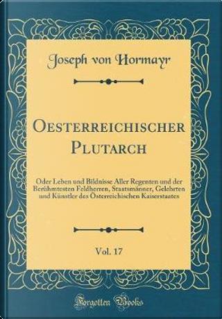 Oesterreichischer Plutarch, Vol. 17 by Joseph Von Hormayr