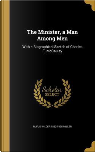MINISTER A MAN AMONG MEN by Rufus Wilder 1862-1925 Miller