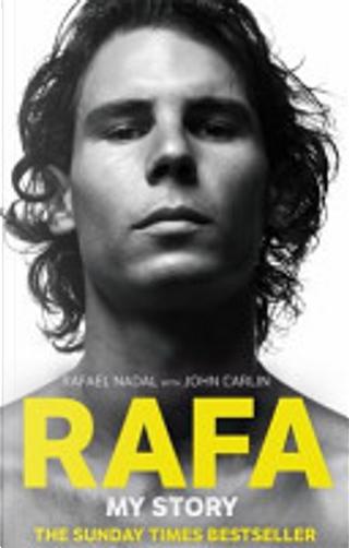 Rafa: My Story by John Carlin, Rafael Nadal