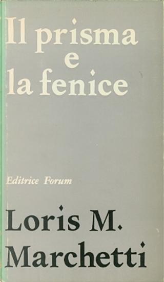 Il prisma e la fenice by Loris M. Marchetti