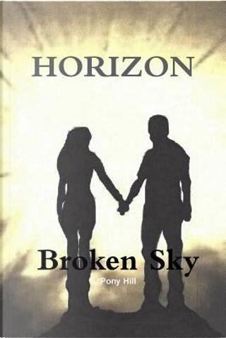 Horizon - Broken Sky by S. Pony Hill