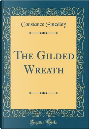 The Gilded Wreath (Classic Reprint) by Constance Smedley