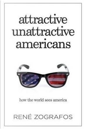 Attractive Unattractive Americans by René Zografos