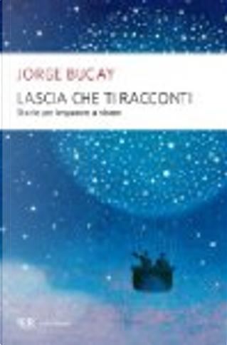 Lascia che ti racconti by Jorge Bucay