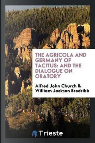 The Agricola and Germany of Tacitus by Alfred John Church