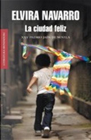 La ciudad feliz by Elvira Navarro