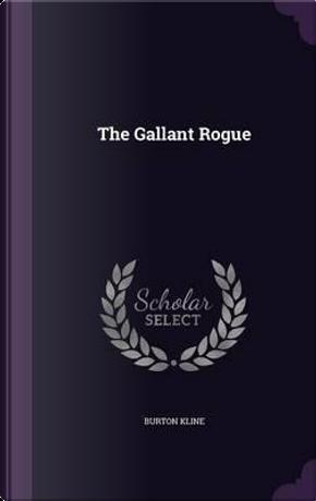 The Gallant Rogue by Burton Kline