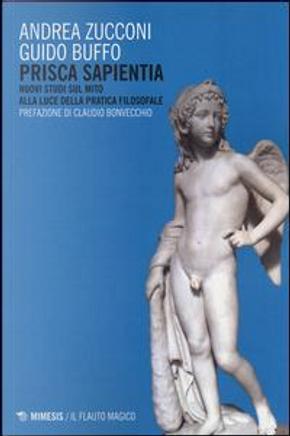 Prisca sapientia. Nuovi studi sul mito alla luce della pratica filosofale by Andrea Zucconi
