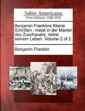 Benjamin Franklins Kleine Schriften by Benjamin Franklin