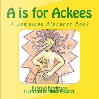 A Is for Ackees by Rebekah Esther Henderson