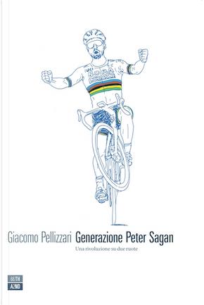 Generazione Peter Sagan by Giacomo Pellizzari