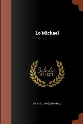 Lo Michael by Grace Livingston Hill
