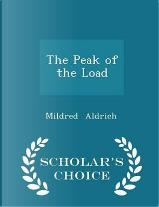 The Peak of the Load - Scholar's Choice Edition by Mildred Aldrich