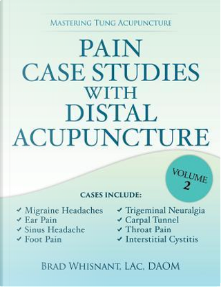 Pain Case Studies with Distal Acupuncture - Volume Two by Brad Whisnant