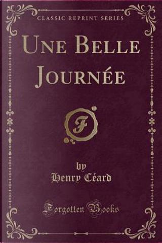 Une Belle Journée (Classic Reprint) by Henry Céard