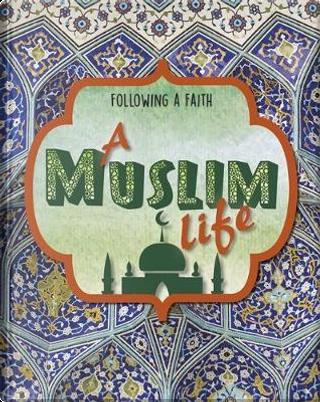 A Muslim Life by Cath Senker