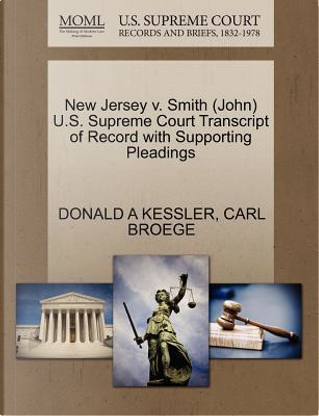 New Jersey V. Smith (John) U.S. Supreme Court Transcript of Record with Supporting Pleadings by Donald A. Kessler