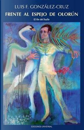 Frente al espejo de olorun by Luis F. Gonzalez-Cruz