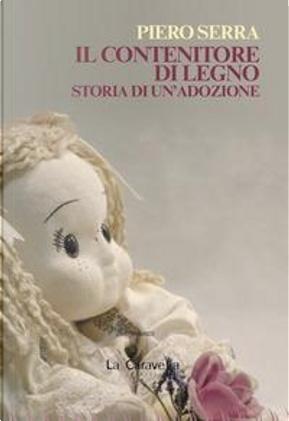 Il contenitore di legno. Storia di un'adozione by Piero Serra