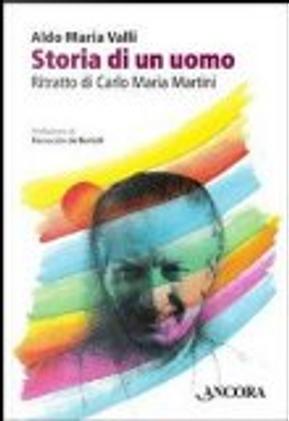 Storia di un uomo. Ritratto di Carlo Maria Martini by Aldo M. Valli