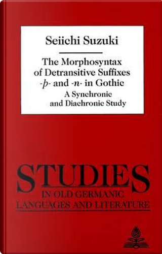 The Morphosyntax of Detransitive Suffixes -P- And -N- In Gothic by Seiichi Suzuki