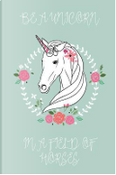 Be a Unicorn in a Field of Horses Journal - Sage by Marissa Kent