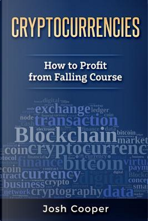 Cryptocurrencies - How to Profit from Falling Course by Josh Cooper