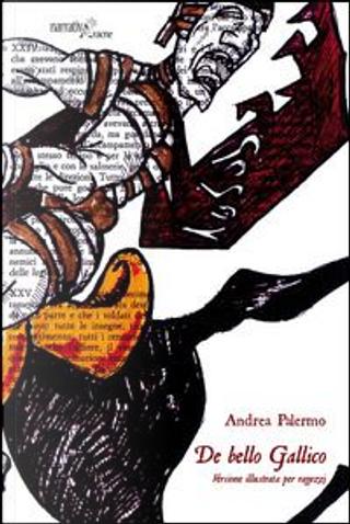 De bello gallico. Versione illustrata per ragazzi by Andrea Palermo