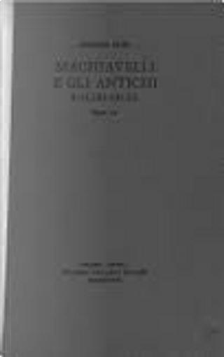 Machiavelli e gli antichi e altri saggi by Gennaro Sasso