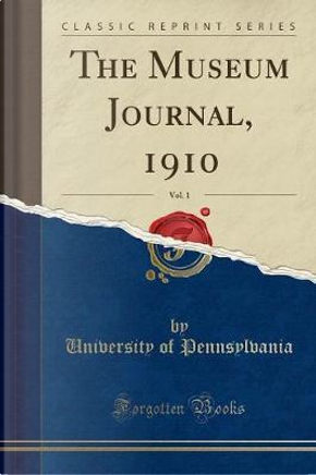 The Museum Journal, 1910, Vol. 1 (Classic Reprint) by University of Pennsylvania