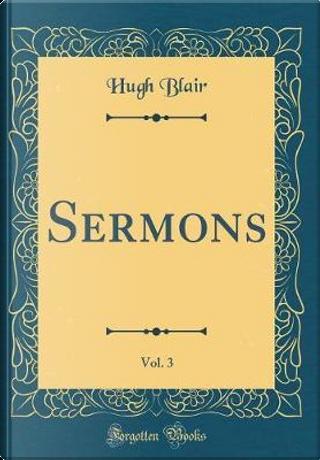 Sermons, Vol. 3 (Classic Reprint) by Hugh Blair