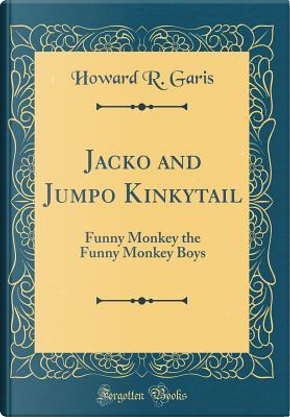 Jacko and Jumpo Kinkytail by Howard R. Garis