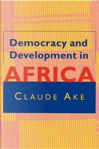Democracy & Development in Africa by Claude Ake