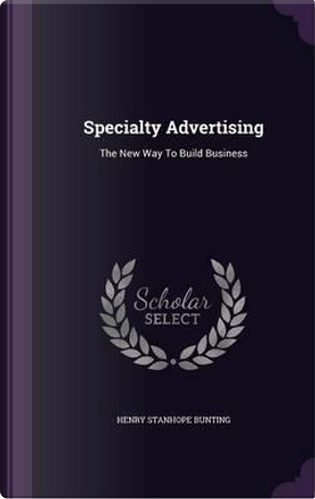 Specialty Advertising by Henry Stanhope Bunting