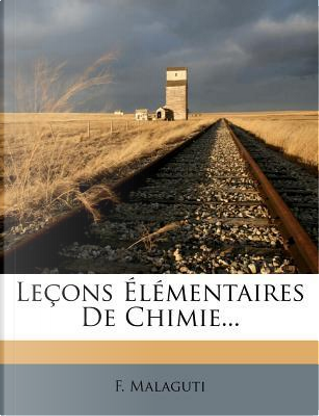 Lecons Elementaires de Chimie. by F Malaguti