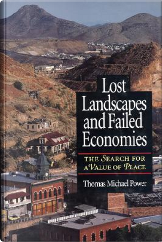 Lost Landscapes and Failed Economies by Thomas Michael Power