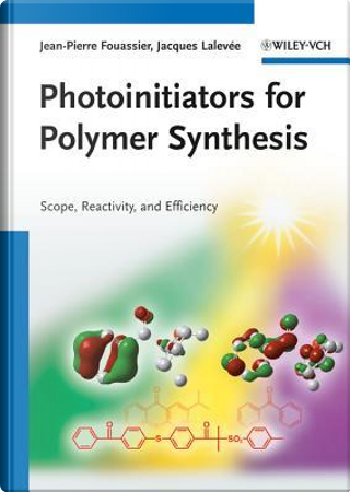 Photoinitiators for Polymer Synthesis by Jean Pierre Fouassier