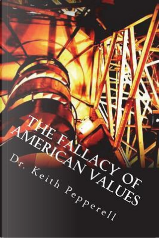 The Fallacy of American Values by Dr. Keith Pepperell
