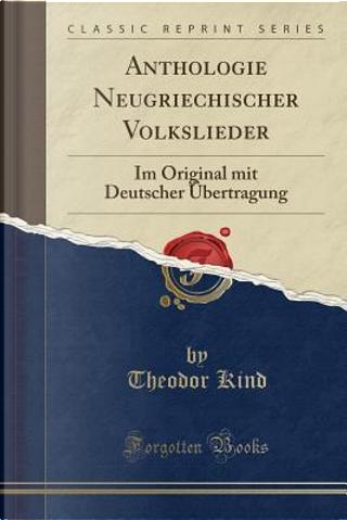 Anthologie Neugriechischer Volkslieder by Theodor Kind