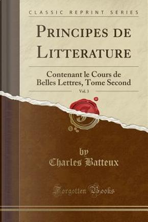 Principes de Litterature, Vol. 3 by Charles Batteux