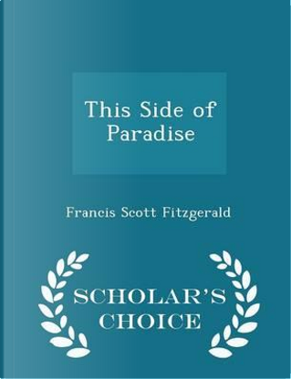 This Side of Paradise - Scholar's Choice Edition by F Scott Fitzgerald