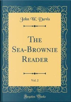 The Sea-Brownie Reader, Vol. 2 (Classic Reprint) by John W. Davis