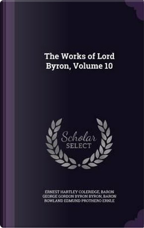 The Works of Lord Byron, Volume 10 by Ernest Hartley Coleridge