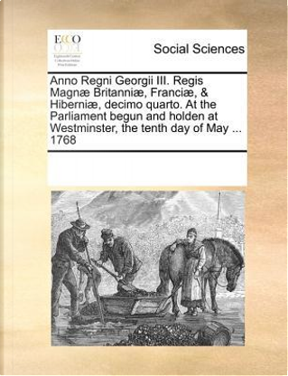 Anno Regni Georgii III. Regis Magnæ Brit by Multiple Contributor
