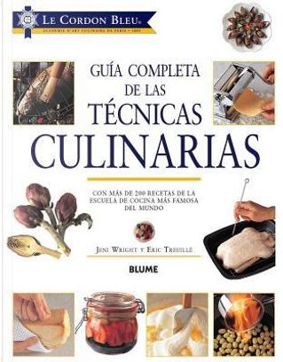 Guía completa de las técnicas culinarias by Le Cordon Bleu