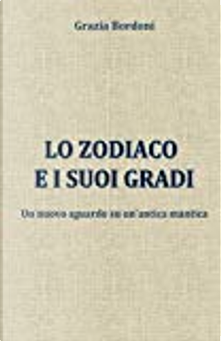 Lo zodiaco e i suoi gradi by Grazia Bordoni