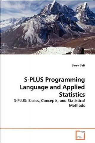 S-plus Programming Language and Applied Statistics by Samir Safi