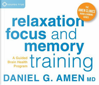 Relaxation, Focus, and Memory Training by Daniel G., M.D. Amen