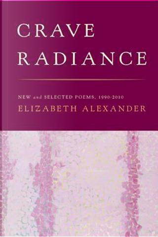 Crave Radiance by Elizabeth Alexander